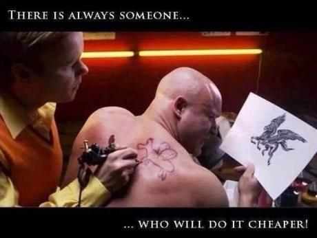 Always someone who will do it cheaper